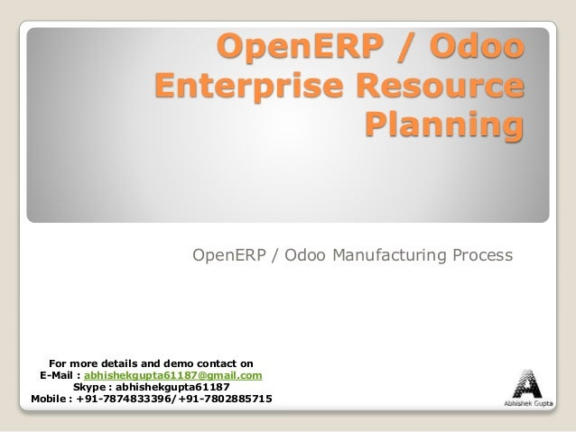 OpenERP / Odoo Enterprise Resource Planning OpenERP / Odoo Manufacturing Process For more details and demo contact on E-Ma...