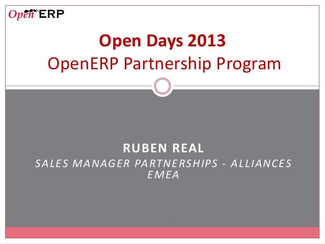 RUBEN REAL SALES MANAGER PARTNERSHIPS - ALLIANCES EMEA Open Days 2013 OpenERP Partnership Program
