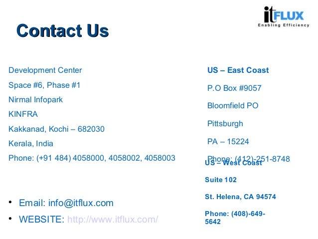 Contact UsContact Us Development Center Space #6, Phase #1 Nirmal Infopark KINFRA Kakkanad, Kochi – 682030 Kerala, India P...