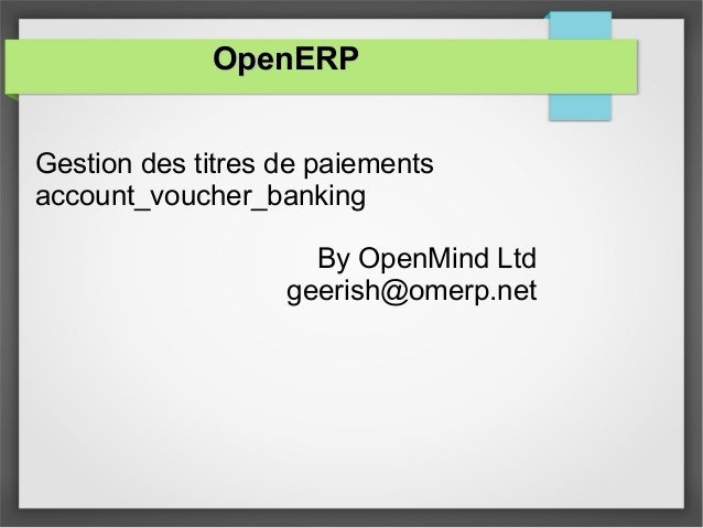 OpenERPOpenERP Gestion des titres de paiements account_voucher_banking By OpenMind Ltd geerish@omerp.net
