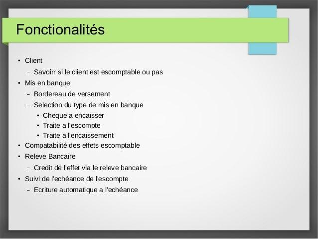 Fonctionalités ● Client – Savoirr si le client est escomptable ou pas ● Mis en banque – Bordereau de versement – Selection...