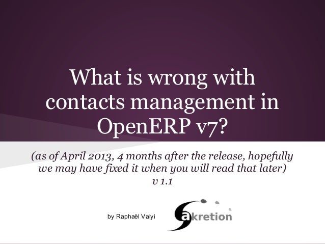 What is wrong withcontacts management inOpenERP v7?(as of April 2013, 4 months after the release, hopefullywe may have fix...