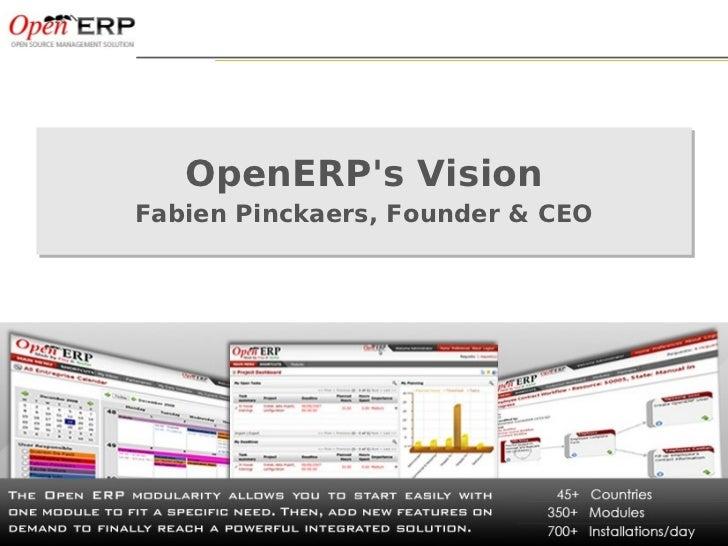 OpenERPs Vision               Fabien Pinckaers, Founder & CEO               Fabien Pinckaers, Founder & CEONom du fichier ...