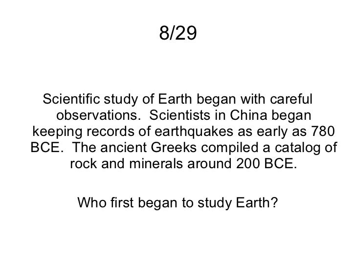 8/29 Scientific study of Earth began with careful   observations. Scientists in China begankeeping records of earthquakes ...