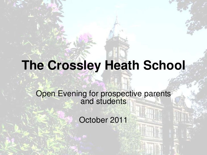 The Crossley Heath School  Open Evening for prospective parents             and students             October 2011