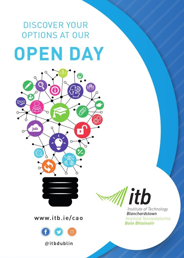 www.itb.ie/cao DISCOVER YOUR OPTIONS AT OUR OPEN DAY @itbdublin