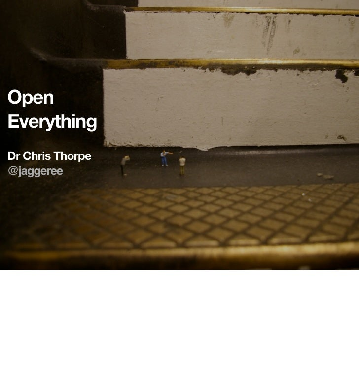 OpenEverythingDr Chris Thorpe@jaggeree