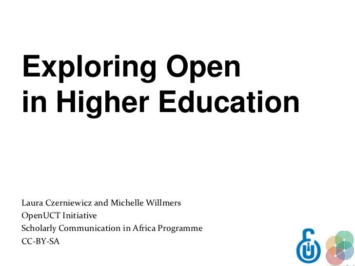 Exploring Openin Higher EducationLaura Czerniewicz and Michelle WillmersOpenUCT InitiativeScholarly Communication in Afric...