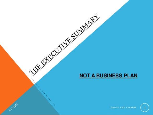 © 2 0 1 4 L E S C H A R M 1 NOT A BUSINESS PLAN