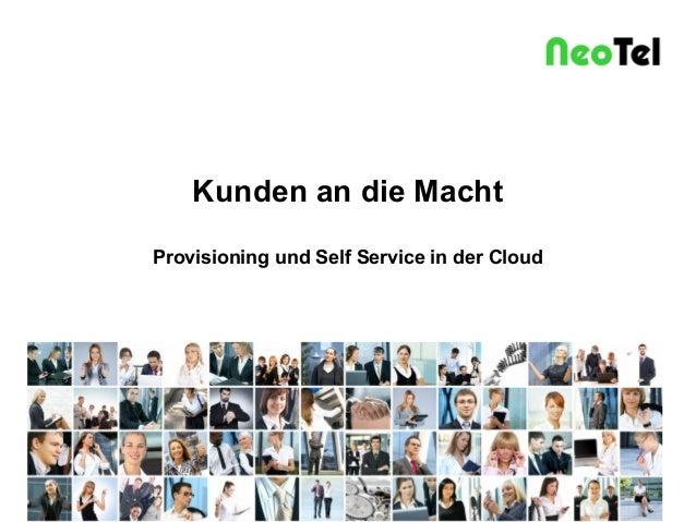Kunden an die Macht Provisioning und Self Service in der Cloud  29.01.2014  NeoTel Telefonservice GmbH & Co KG  Seite 1