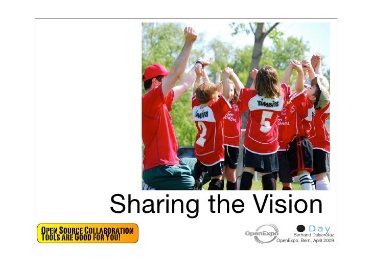 Sharing the Vision Open Source Collaboration Tools are Good for You!               Bertrand Delacrétaz                    ...