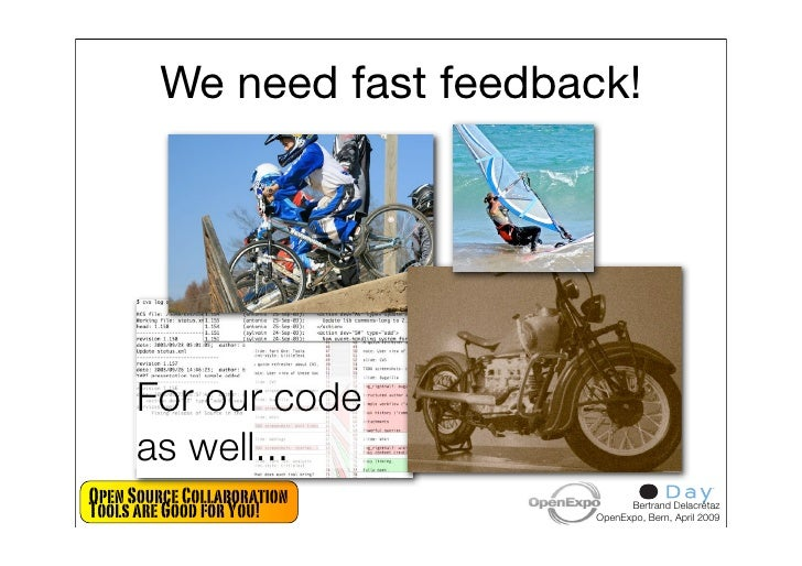 We need fast feedback!          For our code      as well... Open Source Collaboration Tools are Good for You!           B...