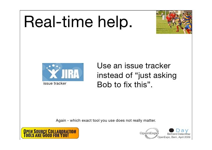 Real-time help.                                         Use an issue tracker                                        instea...
