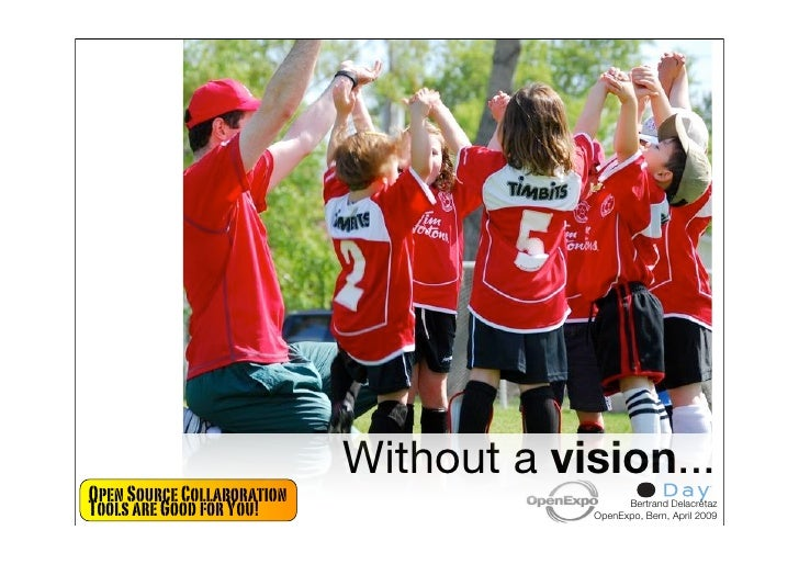 Without a vision... Open Source Collaboration Tools are Good for You!                       Bertrand Delacrétaz           ...