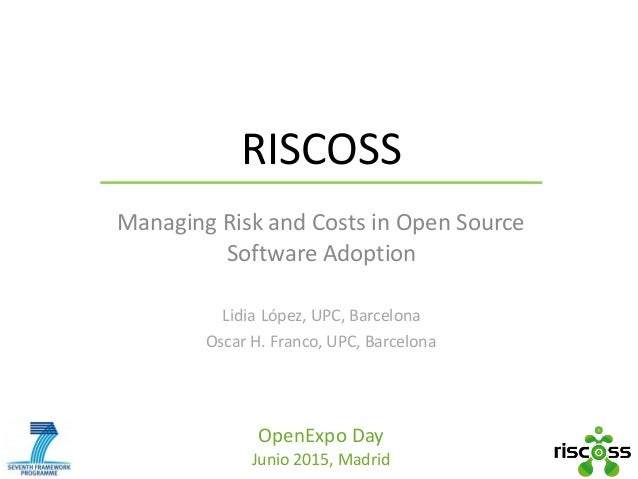 OpenExpo	Day	 Junio	2015,	Madrid RISCOSS Managing	Risk	and	Costs	in	Open	Source	 Software	Adoption	 Lidia	López,	UPC,	Barc...