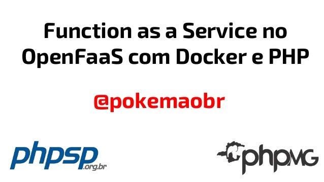 Function as a Service no OpenFaaS com Docker e PHP @pokemaobr