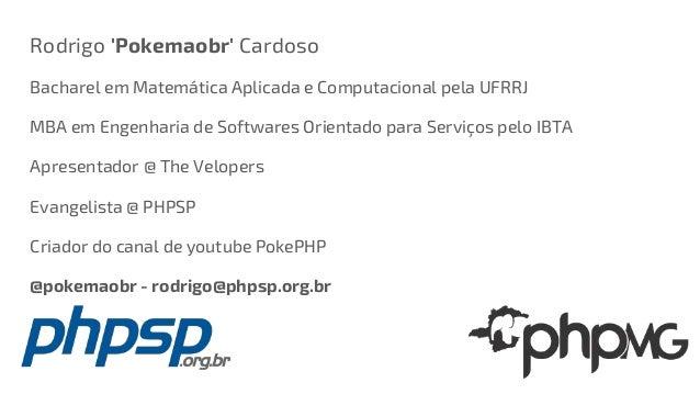 Rodrigo 'Pokemaobr' Cardoso Bacharel em Matemática Aplicada e Computacional pela UFRRJ MBA em Engenharia de Softwares Orie...
