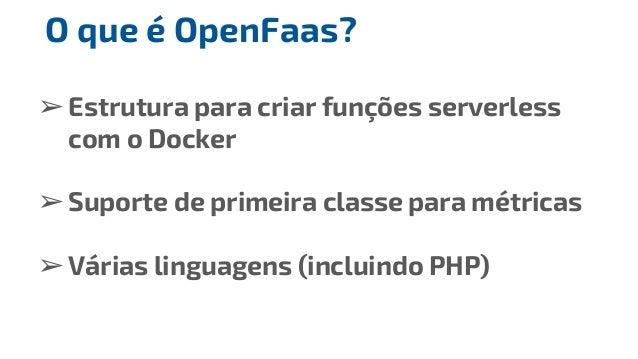➢Estrutura para criar funções serverless com o Docker ➢Suporte de primeira classe para métricas ➢Várias linguagens (inclui...