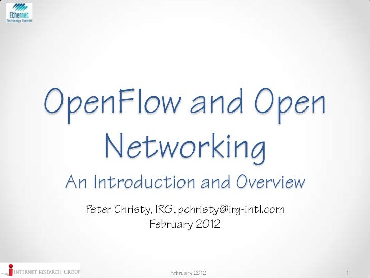 OpenFlow and Open   Networking An Introduction and Overview   Peter Christy, IRG, pchristy@irg-intl.com                Feb...