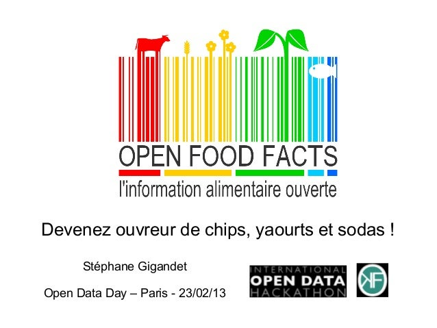 Devenez ouvreur de chips, yaourts et sodas !      Stéphane GigandetOpen Data Day – Paris - 23/02/13