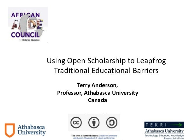 Terry Anderson, Professor, Athabasca University Canada Dec. 2013 Using Open Scholarship to Leapfrog Traditional Educationa...