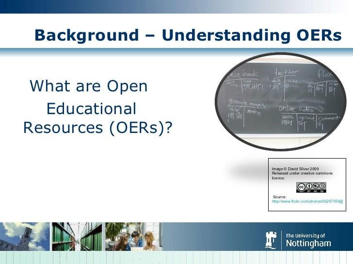 Background – Understanding OERs <ul><li>What are Open  </li></ul><ul><li>Educational Resources (OERs)? </li></ul> Image ©...