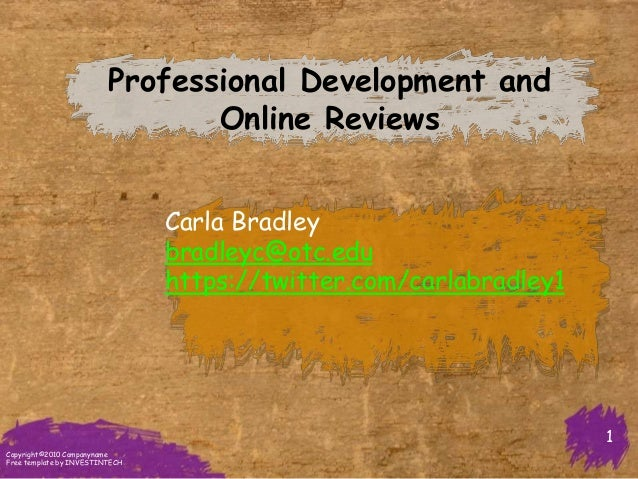 Carla Bradley bradleyc@otc.edu https://twitter.com/carlabradley1 1 Professional Development and Online Reviews Copyright©2...
