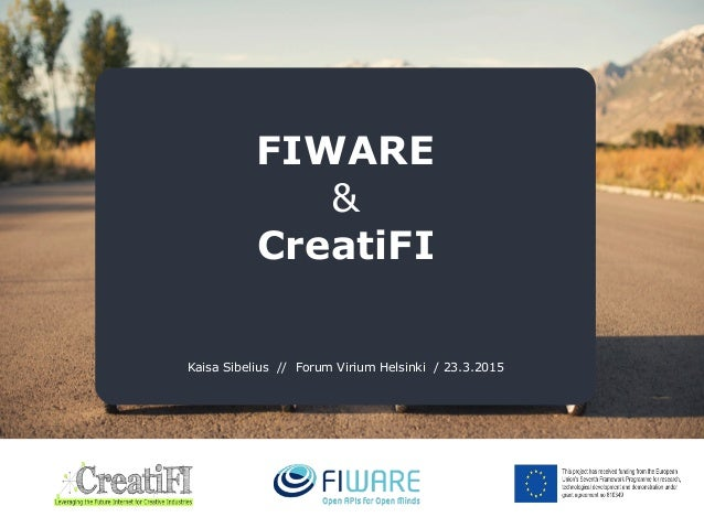 FIWARE & CreatiFI Kaisa Sibelius // Forum Virium Helsinki / 23.3.2015