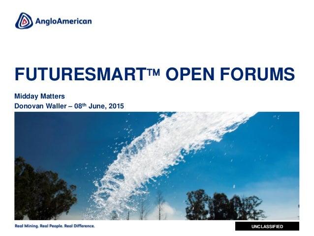 1 UNCLASSIFIED FUTURESMART OPEN FORUMS Midday Matters Donovan Waller – 08th June, 2015