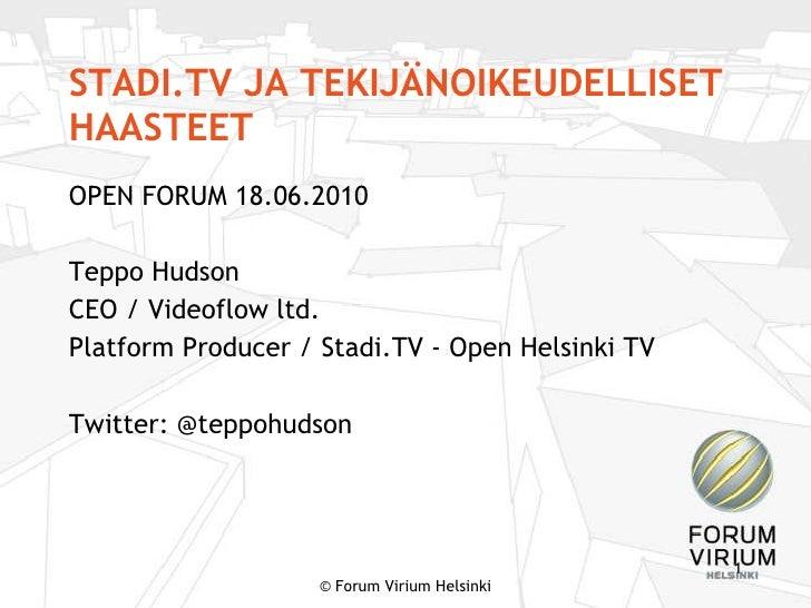 STADI.TV JA TEKIJÄNOIKEUDELLISET HAASTEET <ul><li>OPEN FORUM 18.06.2010 </li></ul><ul><li>Teppo Hudson </li></ul><ul><li>C...