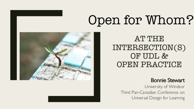 AT THE INTERSECTION(S) OF UDL & OPEN PRACTICE Bonnie Stewart University of Windsor Third Pan-Canadian Conference on Univer...
