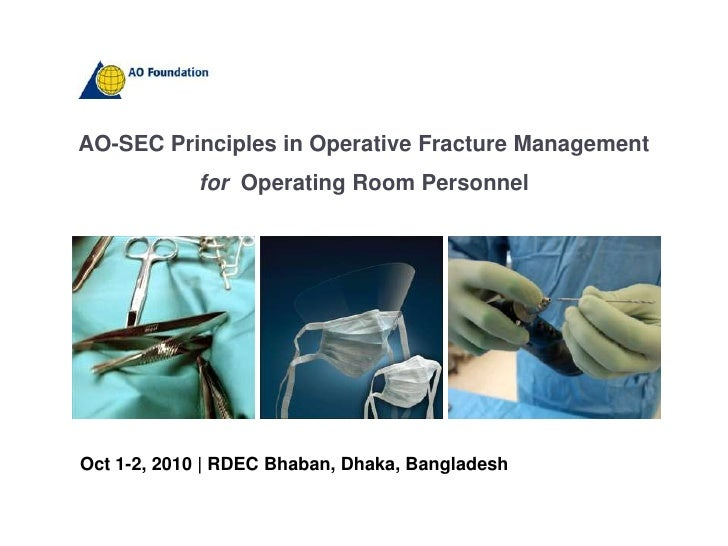 AO-SEC Principles in Operative Fracture Management<br />for  Operating Room Personnel<br />Oct 1-2, 2010 | RDEC Bhaban, Dh...