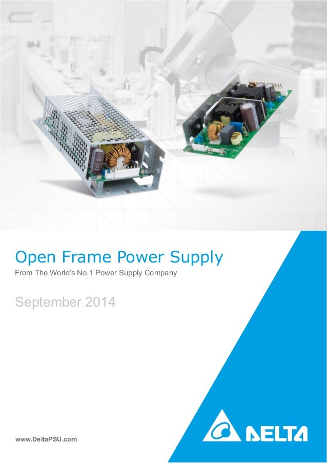 Open Frame Power Supply From The World's No.1 Power Supply Company www.DeltaPSU.com September 2014
