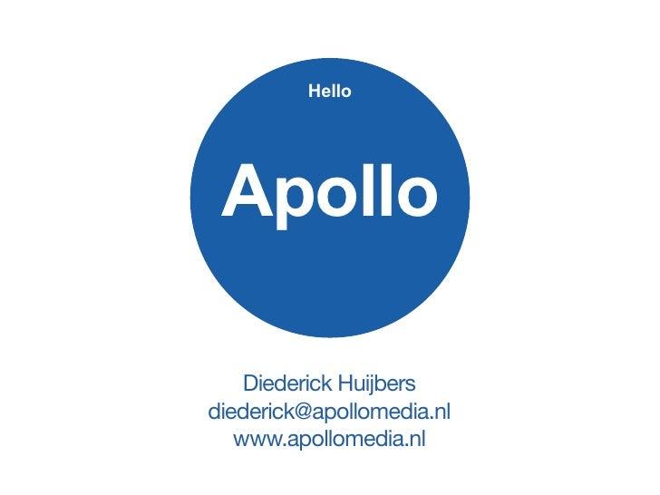 Hello Apollo    Diederick Huijbersdiederick@apollomedia.nl   www.apollomedia.nl