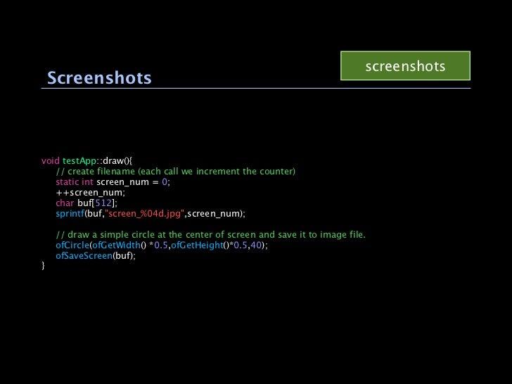 screenshots Screenshotsvoid testApp::draw(){ // create filename (each call we increment the counter) static int screen_num...