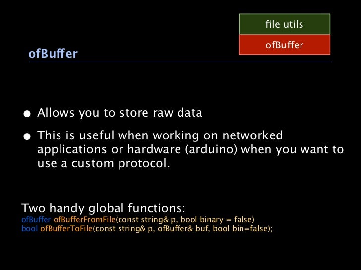 file utils                                                                  ofBuffer ofBuffer• Allows you to store raw data...