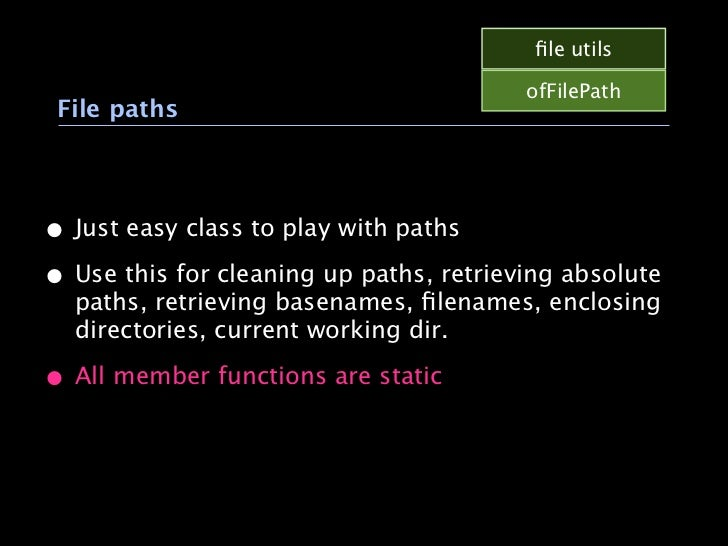 file utils                                         ofFilePath File paths• Just easy class to play with paths• Use this for ...