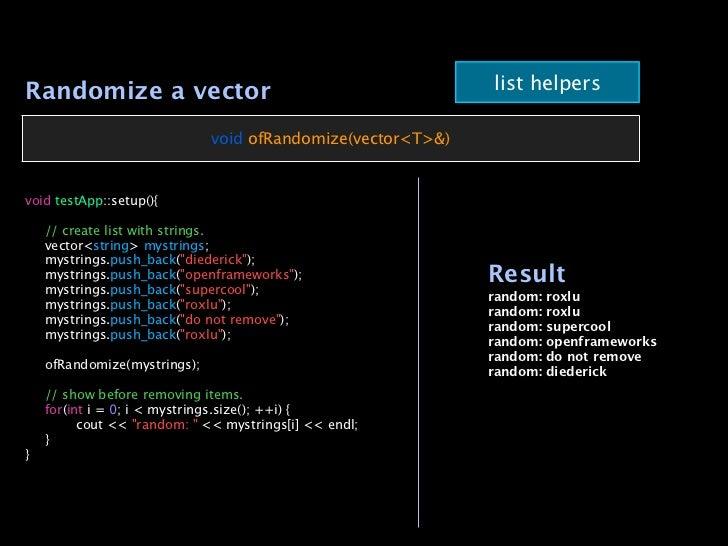 Randomize a vector                                           list helpers                              void ofRandomize(ve...