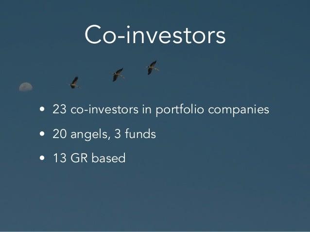 Co-investors • 23 co-investors in portfolio companies • 20 angels, 3 funds • 13 GR based