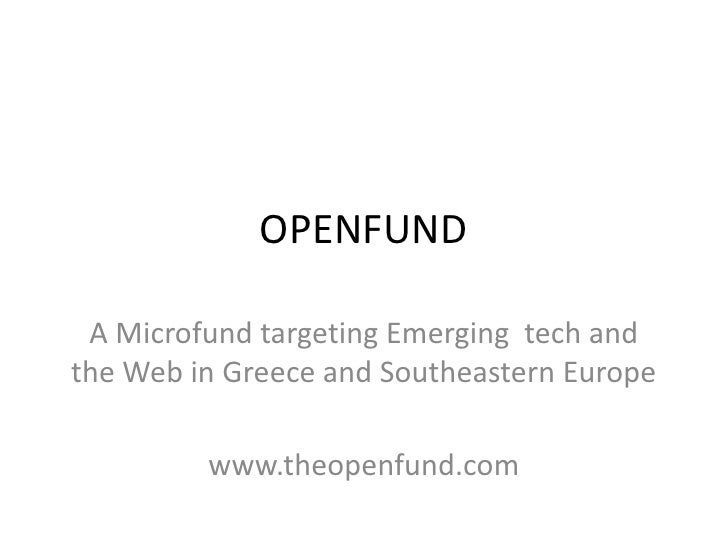 OPENFUND   Α Microfund targeting Emerging tech and the Web in Greece and Southeastern Europe           www.theopenfund.com