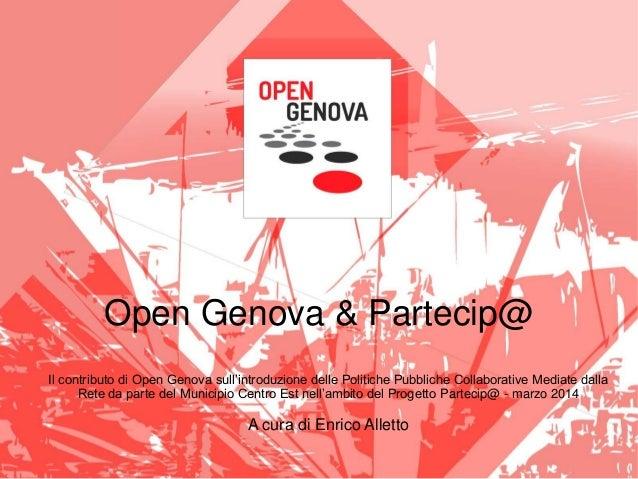 Open Genova & Partecip@ Il contributo di Open Genova sull'introduzione delle Politiche Pubbliche Collaborative Mediate dal...