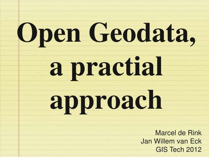 Open Geodata,  a practial  approach             Marcel de Rink         Jan Willem van Eck             GIS Tech 2012