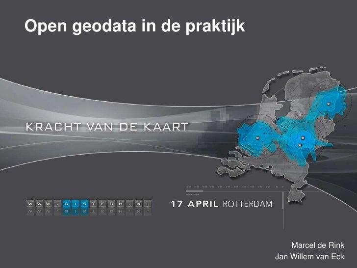 Open geodata in de praktijk                                  Marcel de Rink                              Jan Willem van Eck