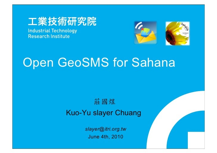 Open GeoSMS for Sahana         Kuo-Yu slayer Chuang             slayer@itri.org.tw             June 4th, 2010