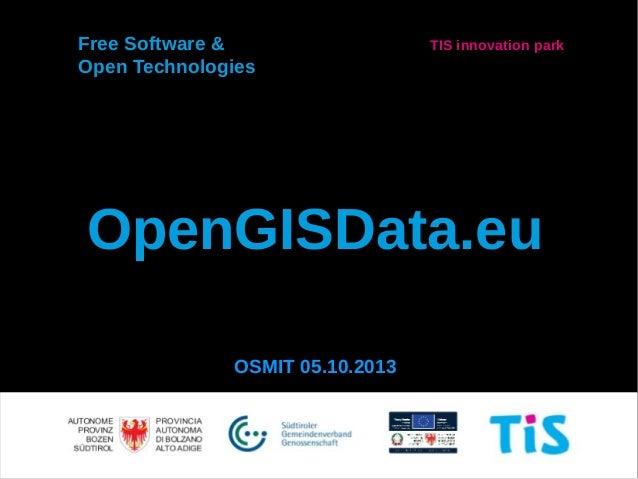 OpenGISData.eu OSMIT 05.10.2013 Free Software & Open Technologies TIS innovation park
