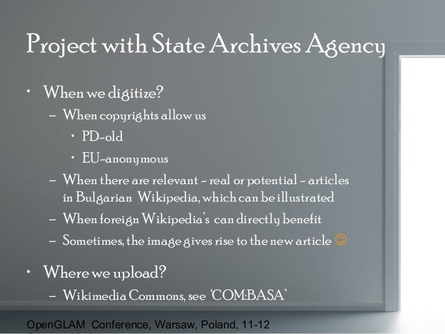 Project with State Archives Agency • When we digitize? – When copyrights allow us • PD-old • EU-anonymous – When there are...