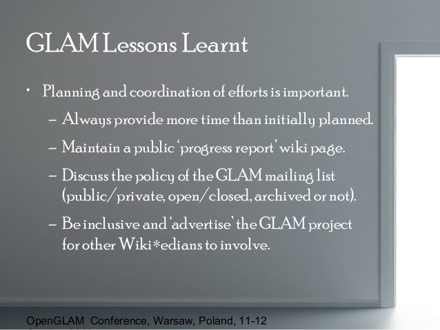 GLAM Lessons Learnt • Planning and coordination of efforts is important. – Always provide more time than initially planned...