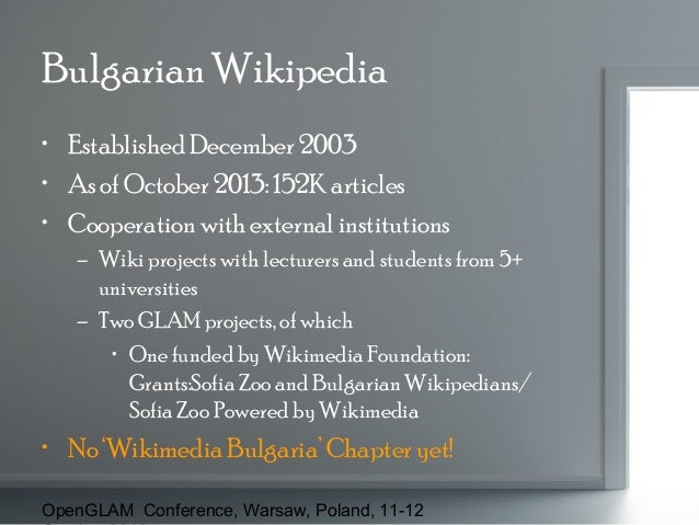Bulgarian Wikipedia • Established December 2003 • As of October 2013: 152K articles • Cooperation with external institutio...