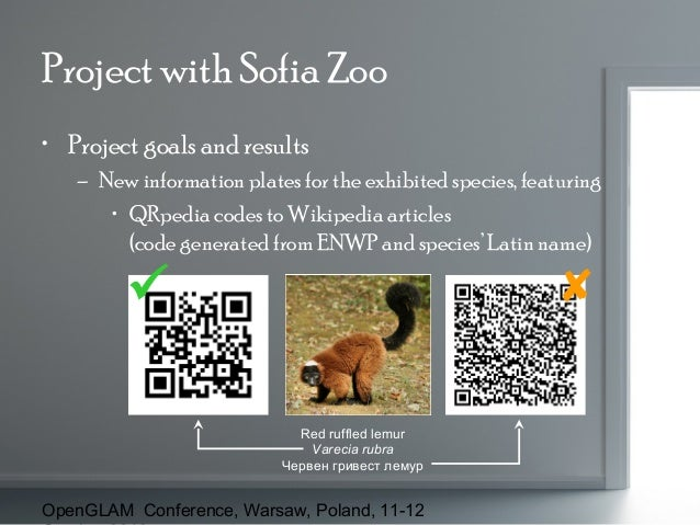 Project with Sofia Zoo • Project goals and results – New information plates for the exhibited species, featuring • QRpedia...