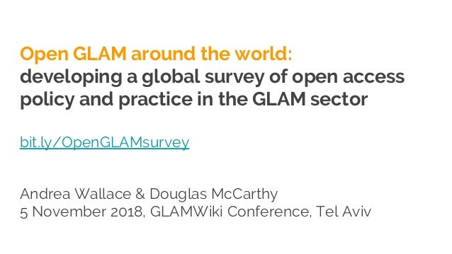 Open GLAM around the world: developing a global survey of open access policy and practice in the GLAM sector bit.ly/OpenGL...